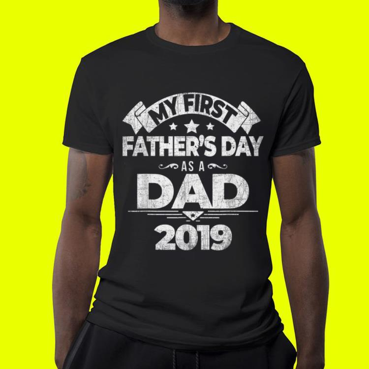 First Fathers Day as a Dad 2019 shirt 4 - First Fathers Day as a Dad 2019 shirt
