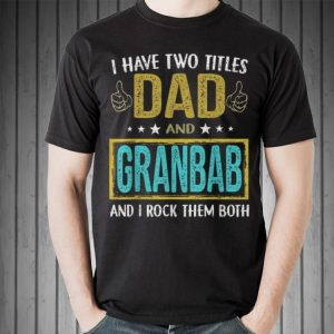 I have two titles dad and Granbab for Father Day shirt