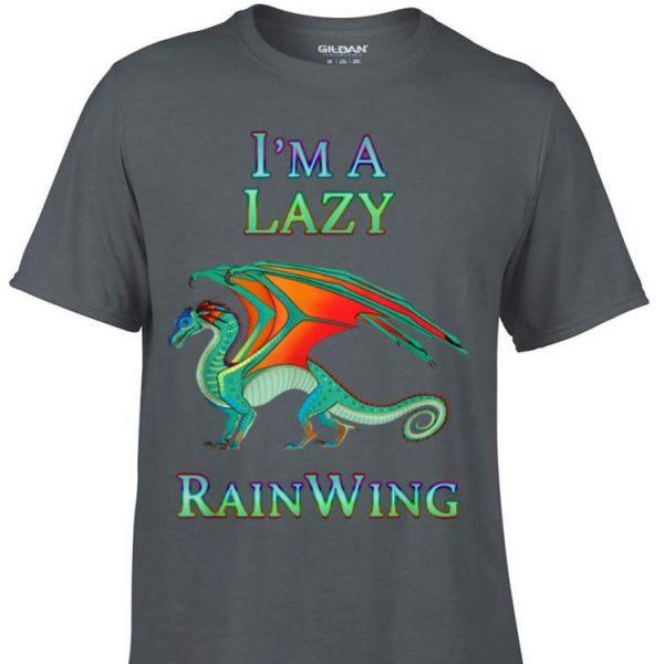 I m a Lazy Rain Wing Dragon shirt