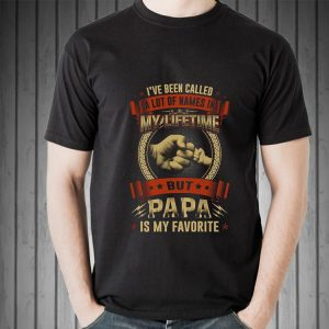 I've Been Called A Lot Of Names But Papa Is My Favorite shirt