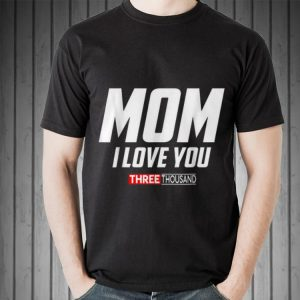 Mom I Love You 3000 Mother's Day shirt