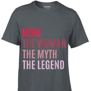 Mom The Woman The Myth The Legend Mothers Day shirt
