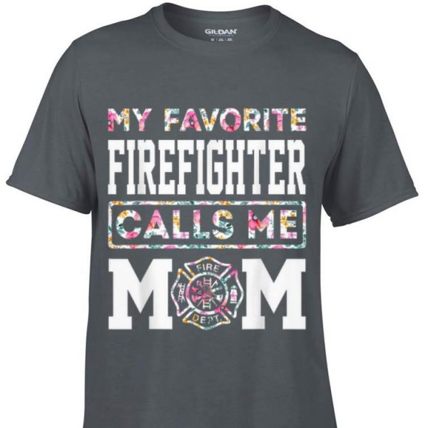 My Favorite Firefighter Calls Me Mom Mothers Day shirt