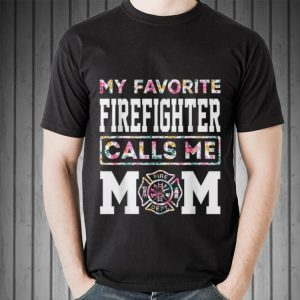 My Favorite Firefighter Calls Me Mom Mothers Day shirt 1