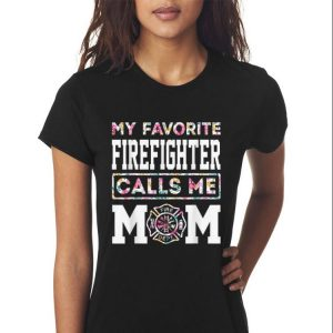 My Favorite Firefighter Calls Me Mom Mothers Day shirt 2