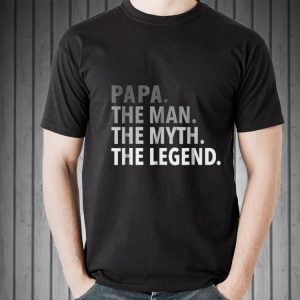 The Man The Myth The Legend Papa day shirt