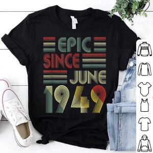 70th Birthday Epic Since June 1949 70 Years Old shirt