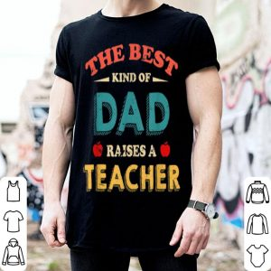 Best Kind Of Dad Raises A Teacher Fathers Day Retro shirt