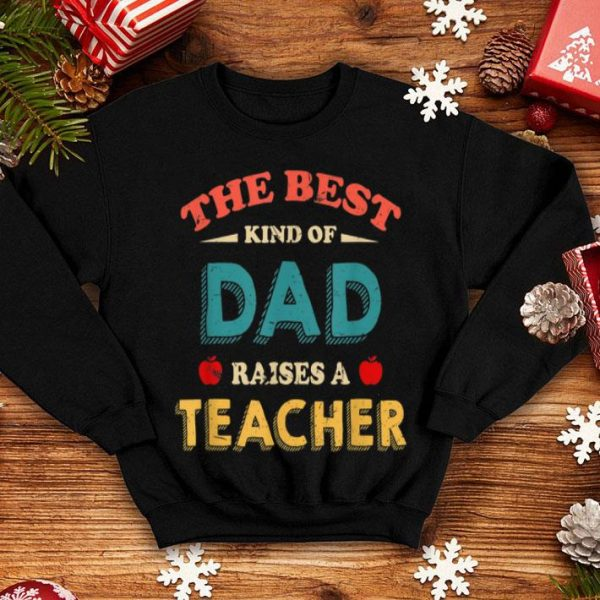 Best Kind Of Dad Raises A Teacher Fathers Day Retro shirt