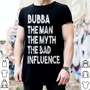 Bubba The Man The Myth Father Day Bubba shirt