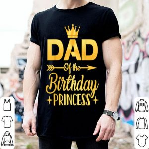 Dad Of The Birthday Princess Father Day shirt