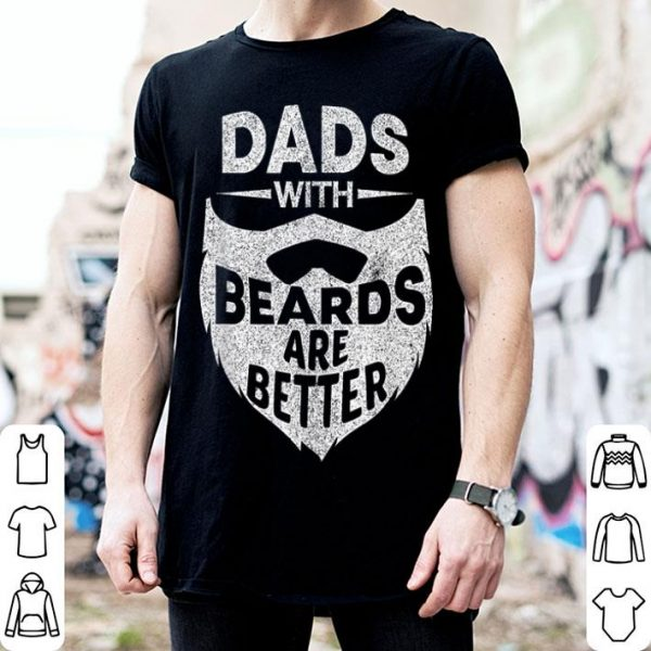 Fathers Day Dads With Beards Are Better shirt