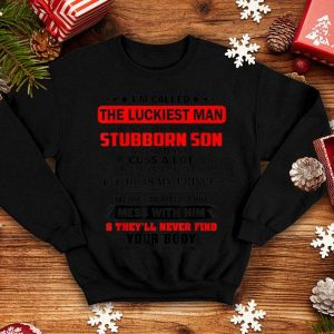 I'm Called The Luckiest Man Stubborn Son shirt