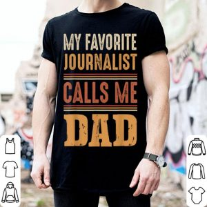 My Favorite Journalist Calls Me Dad Fathers Day shirt