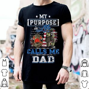 My Purpose In Life Calls Me Dad Firefighter Father Day shirt
