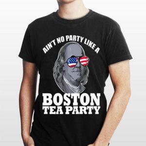 Ain't No Party Like a Boston Tea Party Benjamin Franklin shirt