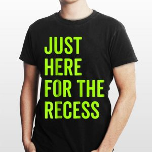 Just Here For The Recess Back To School shirt