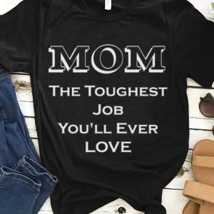 Mom The Toughest Job You'll Ever Love guy tee