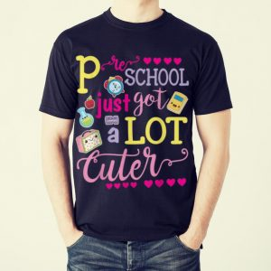 Original Preschool Just Got A Lot Cuter shirt
