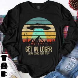 Original Vintage Get In Loser We're Doing Butt Stuff UFO Alien Abduction shirt