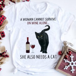 The Best A Woman Cannot Survive On Wine Alone She Also Need A Cat shirt