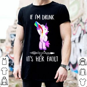 Unicorn If I'm Drunk It's Her Fault shirt