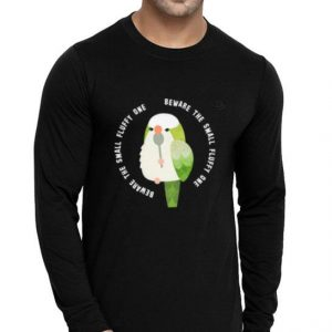 Beware The Small Fluffy One Green Cockatiel shirt 1