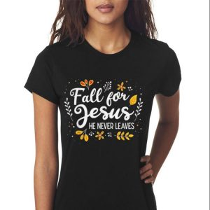 Awesome Fall For Jesus He Never Leaves shirt 2