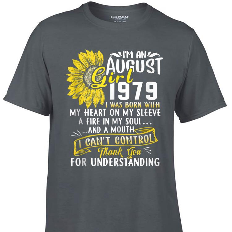 Awesome I m An August Girl 1979 I Was Born With My Heart On My Sleeve A Fire In My Soul Sunflower shirt 1 - Awesome I'm An August Girl 1979 I Was Born With My Heart On My Sleeve A Fire In My Soul Sunflower shirt
