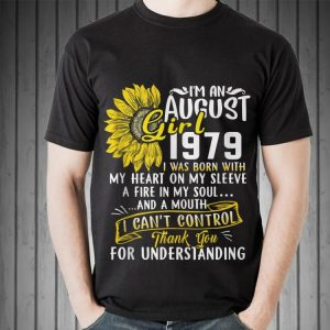 Awesome I'm An August Girl 1979 I Was Born With My Heart On My Sleeve A Fire In My Soul Sunflower shirt 1