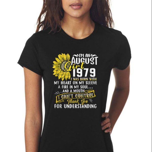 Awesome I'm An August Girl 1979 I Was Born With My Heart On My Sleeve A Fire In My Soul Sunflower shirt