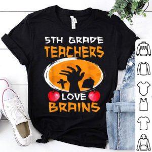 Funny 5th Grade Teachers Love Brains - Funny Halloween Teacher shirt