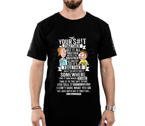Get It Together - Rick And Morty Your S#!t Together shirt