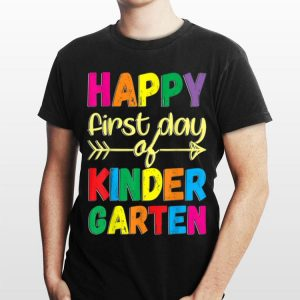 Happy First Day of Kindergarten T Back to School shirt