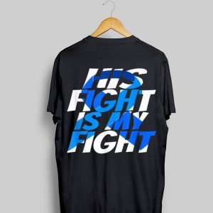 His Fight Is My Fight Cancer Awareness shirt