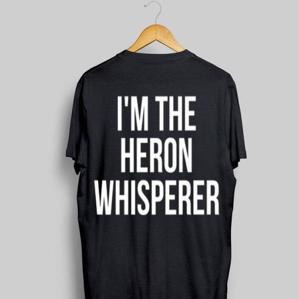 I'm The Heron Whisperer shirt
