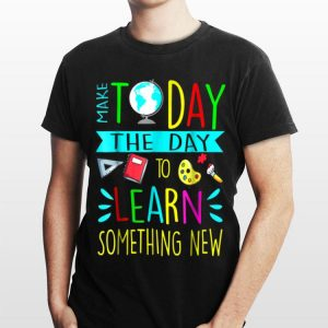Make Today Students To Learn Something New Every Day shirt