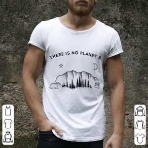 There Is No Planet B Climate Change shirt 3