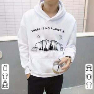 There Is No Planet B Climate Change shirt 1