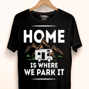 Motorhome Accessories Camper Home Is Where We Park It shirt