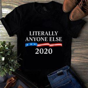 Original Literally Anyone Else 2020 Anti Donald Trump shirt