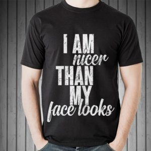 Top I Am Nicer Than My Face looks guy tee 1