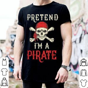 Pretend I'm A Pirate Funny Halloween Party Costume shirt
