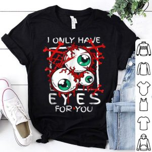 Scary I Have Only Eyes For You Eyeball Halloween shirt