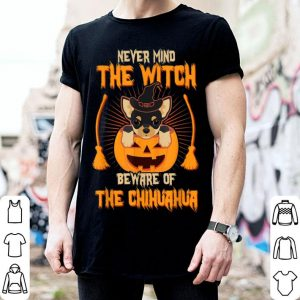 Top Never Mind The Witch Beware Of The Chihuahua shirt