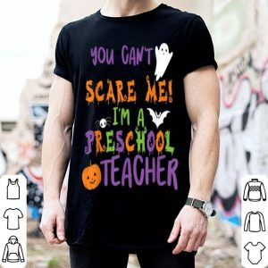 You Cant Scare Me Im A Preschool Teacher shirt