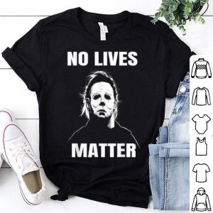 Awesome No Lives Matter Michael-Myers-Funny Halloween Horror shirt