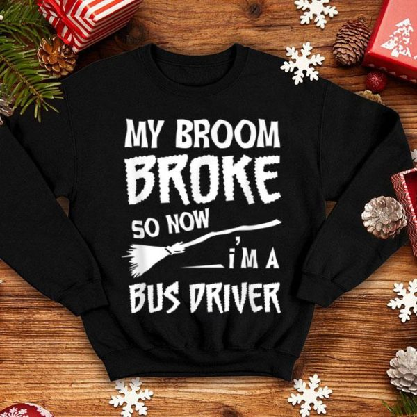 Beautiful My Broom Broke So Now I'm A Bus Driver Halloween shirt