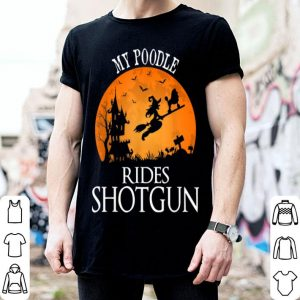 Beautiful Poodle Rides Shotgun Dog Lover Halloween Party Gift shirt