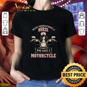Cheap Never underestimate a nurse who rides a motorcycle shirt